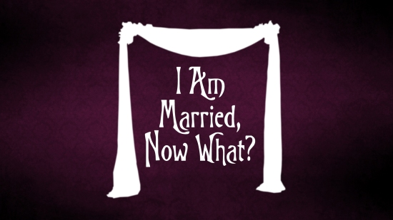 I Am Married, Now What?